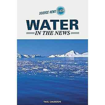 Water in the News by Yael Calhoun - 9780791092545 Book