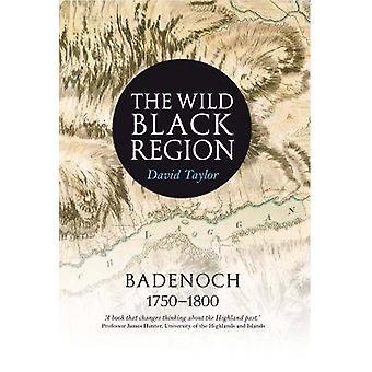 The Wild Black Region - Badenoch 1750 - 1800 by David Taylor - 9781906