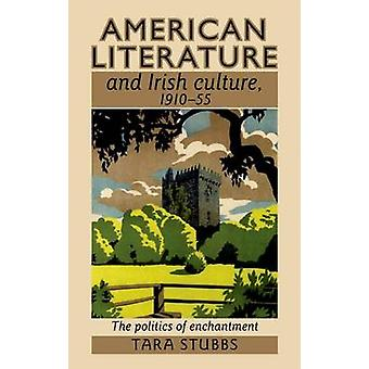 American Literature and Irish Culture - 1910-55 - The Politics of Ench