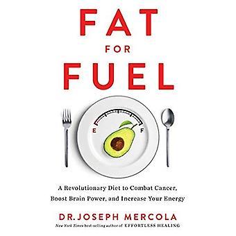 Vet voor brandstof: een revolutionaire dieet voor kankerbestrijding, Brain Power stimuleren en verhogen van uw energie