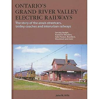 Ontario's Grand River Valley Electric Railways: The Story of the Area's Streetcars, Trolley Coaches and Interurban Railways