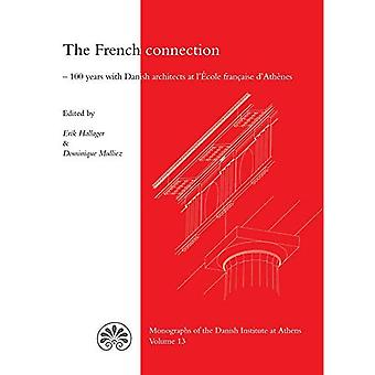 French Connection: 100 Years with Danish Architects at L'Ecole (Monographs of the Danish Institute at Athens)