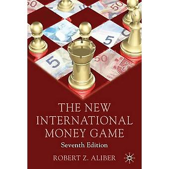 The New International Money Game by Aliber & Robert Z