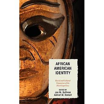 African American Identity Racial and Cultural Dimensions of the Black Experience by Sullivan & Jas M.