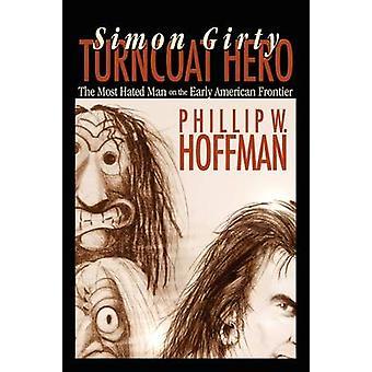 Simon Girty Turncoat Hero by Hoffman & Phillip W.