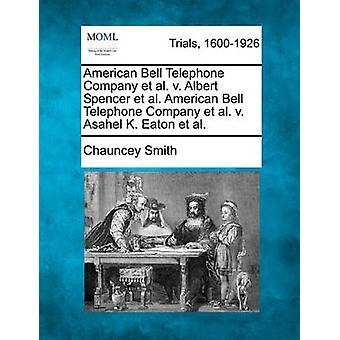 American Bell Telephone Company et al. v. Albert Spencer et al. American Bell Telephone Company et al. v. Asahel K. Eaton et al. by Smith & Chauncey