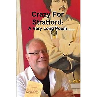 Crazy for Stratford A Very Long Poem by Avery & Martin