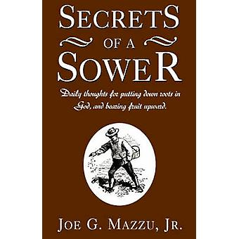 Secrets of a Sower Daily Thoughts for Putting Down Roots in God and Bearing Fruit Upward by Mazzu & Joe G. & Jr.