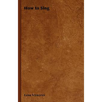 How to Sing by Tetrazzini & Luisa