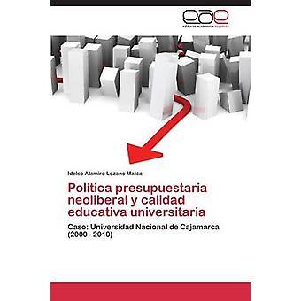 Poltica presupuestaria neoliberal y calidad educativa universitaria por Lozano Malca Idelso Alamiro