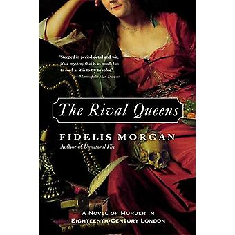The Rival Queens - A Novel of Murder in Eighteenth-Century London by F