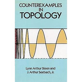 Counterexamples in Topology (New edition) by Lynn Arthur Steen - J. A