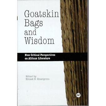 Goatskin Bags and Wisdom - New Critical Perspectives on African Litera
