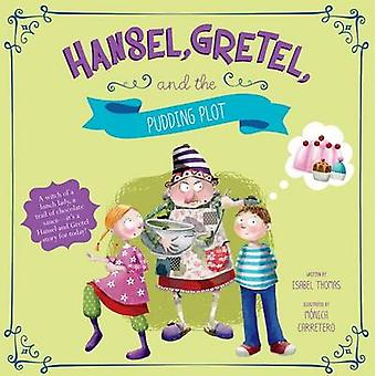Hansel - Gretel - and the Pudding Plot by Isabel Thomas - M Carretero