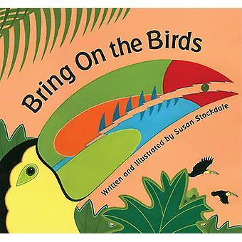 Bring on the Birds by Susan Stockdale - Susan Stockdale - 97815614556
