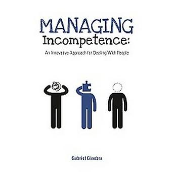 Managing Incompetence - An Innovative Approach for Dealing with People
