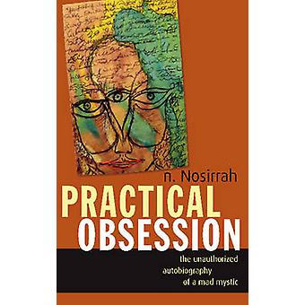 Practical Obsession - The Unauthorized Autobiography of a Mad Mystic b