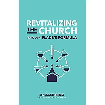 Revitalizing the Church Through Flake's Formula by Kenneth Priest - 9
