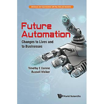 Future Automation Changes To Lives And To Businesses by Timothy E Carone