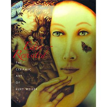Eden Revisited - The Ceramic Art of Kurt Weiser by Peter Held - 978097