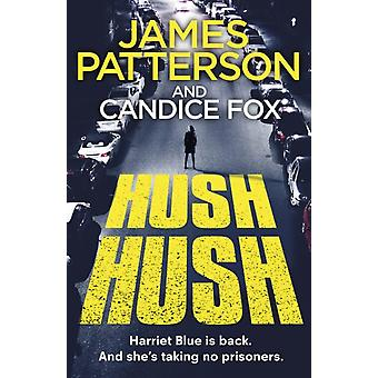 Hush Hush  Harriet Blue 4 by James Patterson & Candice Fox