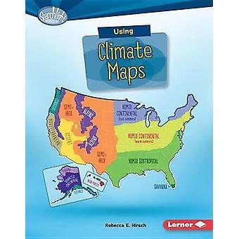 Using Climate Maps by Rebecca E Hirsch - 9781512409505 Book