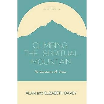 Climbing the Spiritual Mountain The Questions of Jesus by Davey & Alan