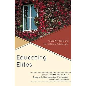 Educating Elites Class Privilege and Educational Advantage by Howard & Adam
