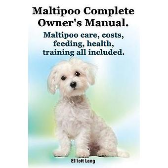 Maltipoo Complete Owners Manual. Maltipoos Facts and Information. Maltipoo Care Costs Feeding Health Training All Included. by Lang & Elliott