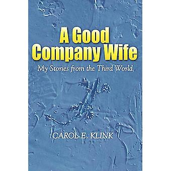 A Good Company Wife My Stories from the Third World by Klink & Carol E.