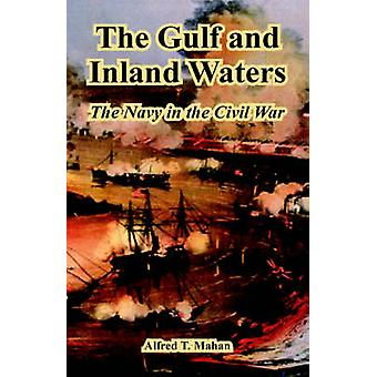 The Gulf and Inland Waters The Navy in the Civil War by Mahan & Alfred Thayer