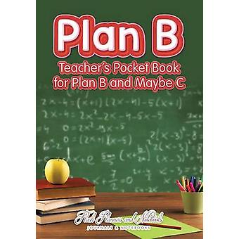 Plan B Teachers Pocket Book for Plan B and Maybe C by Flash Planners and Notebooks