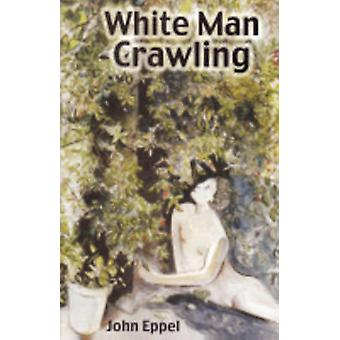 White Man Crawling by Eppel & John
