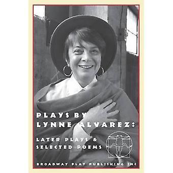 Plays By Lynne Alvarez Later Plays  Selected Poems by Alvarez & Lynne