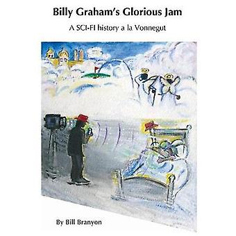 Billy Grahams Glorious Jam by Branyon & Bill