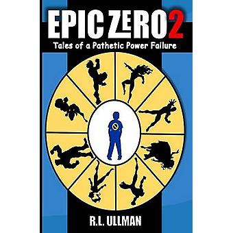 Epic Zero 2 Tales of a Pathetic Power Failure by Ullman & R.L.