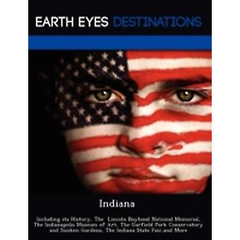 Indiana Including its History The  Lincoln Boyhood National Memorial The Indianapolis Museum of Art The Garfield Park Conservatory and Sunken Gardens The Indiana State Fairand More by Black & Johnathan