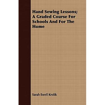 Hand Sewing Lessons A Graded Course For Schools And For The Home by Krolik & Sarah Ewell