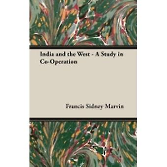 India and the West  A Study in CoOperation by Marvin & Francis Sidney
