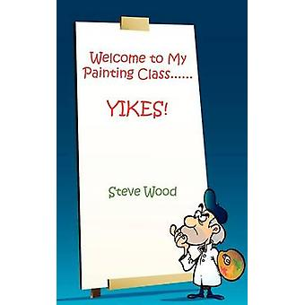 Welcome to My Painting Class......YIKES by Wood & Steve