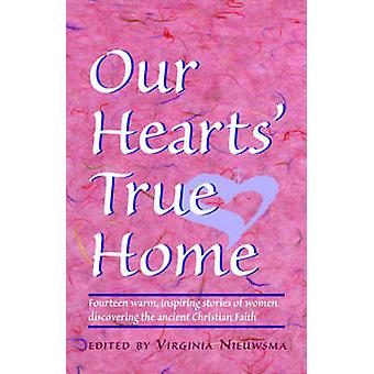 Our Hearts True Home Fourteen Warm Inspiring Stories of Women Discovering the Ancient Christian Faith by Nieuwsma & Virginia H.