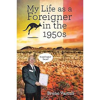 My Life as a Foreigner in the 1950s by Vartuli & Bruno