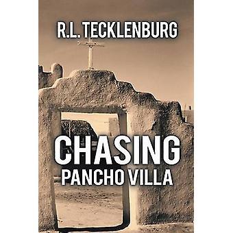 Chasing Pancho Villa by Tecklenburg & R. L.