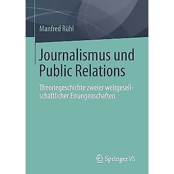 Journalismus Und Public Relations Theoriegeschichte Zweier Weltgesellschaftlicher Errungenschaften by Ruhl & Manfred