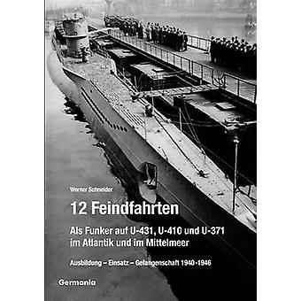 12 Feindfahrten  Als Funker auf U431 U410 und U371 im Atlantik und im Mittelmeer by Schneider & Werner