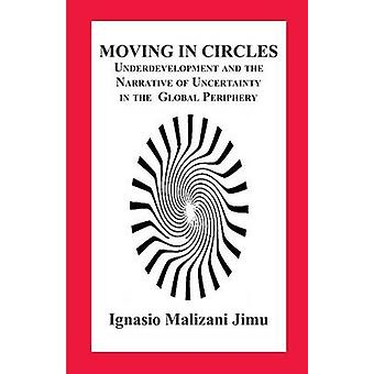 Moving in Circles. Underdevelopment and the Narrative of Uncertainty in the Global Periphery by Jimu & Ignasio Malizani