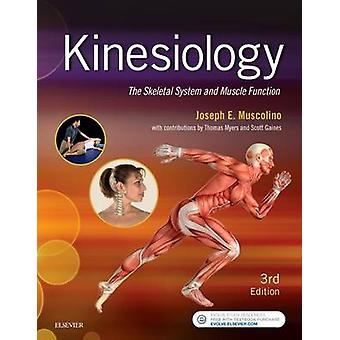 Kinesiology - The Skeletal System and Muscle Function by Joseph E. Mus