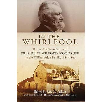 In the Whirlpool - The Pre-Manifesto Letters of President Wilford Wood