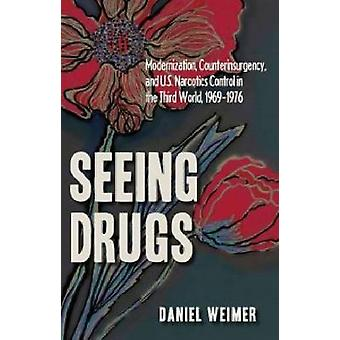 Seeing Drugs - Modernization - Counterinsurgency and U.S. Narcotics Co