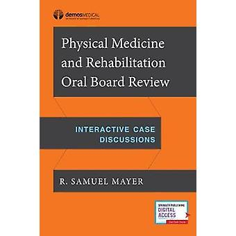 Physical Medicine and Rehabilitation Oral Board Exam Review - Interact